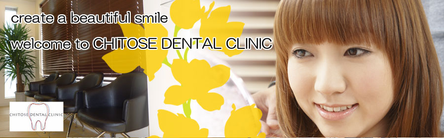 welcome to CHITOSE DENTAL CLINIC